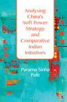 Analysing China's Soft Power Strategy and Comparative Indian Initiatives