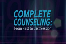 Complete Counseling: From First to Last Session: Choice Theory and Reality Therapy. Session 3