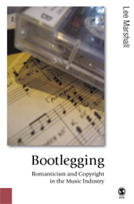 Bootlegging: Romanticism and Copyright in the Music Industry