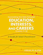 Connecting the Dots Between Education, Interests, and Careers Grades 7–10: A Guide for School Practitioners