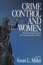 Crime Control and Women: Feminist Implications of Criminal Justice Policy