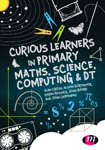 Curious Learners in Primary Maths, Science, Computing and DT