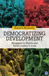 Democratizing Development: Struggles for Rights and Social Justice in India