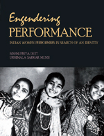 Engendering Performance: Indian Women Performers in Search of an Identity