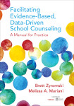Facilitating Evidence-Based, Data-Driven School Counseling: A Manual for Practice