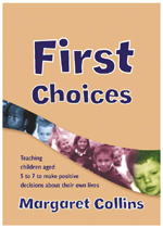 First Choices: Teaching Children Aged 4 to 7 to Make Positive Decisions about Their Own Lives