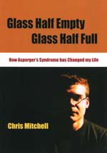 Glass Half Empty Glass Half Full: How Asperger's Syndrome has Changed my Life