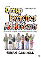 Group Exercises for Adolescents: A Manual for Therapists, School Counselors, & Spiritual Leaders