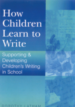 How Children Learn to Write: Supporting and Developing Children's Writing in Schools