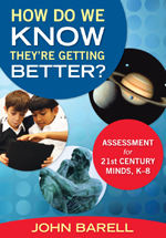 """How Do We Know They're Getting Better? Assessment <span class=""""hi-italic"""">for</span> 21st Century Minds, K-8"""