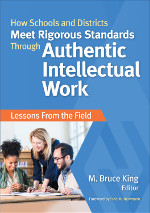 How Schools and Districts Meet Rigorous Standards Through Authentic Intellectual Work: Lessons From the Field