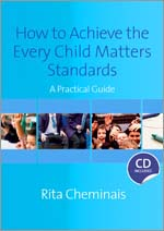 How to Achieve the Every Child Matters Standards: A Practical Guide