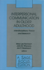 Interpersonal Communication in Older Adulthood: Interdisciplinary Theory and Research