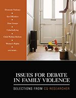 Issues For Debate In Family Violence: Selections From CQ Researcher
