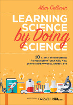 Learning Science by Doing Science: 10 Classic Investigations Reimagined to Teach Kids How Science Really Works, Grades 3-8