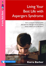 Living Your Best Life with Asperger's Syndrome: How a Young Boy and his Mother Deal with the Challenges and Joys of being Eleven, Brilliant and Socially Absent
