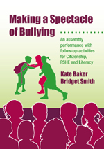 Making a Spectacle of Bullying: An Assembly Performance with Follow-up Activities for Citizenship, PSHE and Literacy, Art and Music