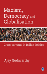 Maoism, Democracy and Globalisation: Cross-Currents in Indian Politics