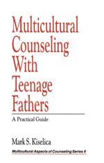 Multicultural Counseling with Teenage Fathers: A Practical Guide