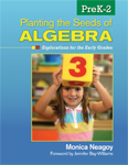 Planting the Seeds of Algebra, PreK-2: Explorations for the Early Grades