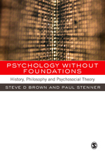Psychology without Foundations: History, Philosophy and Psychosocial Theory