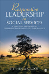 Responsive Leadership in Social Services: A Practical Approach for Optimizing Engagement and Performance