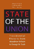 State of the Union: Presidential Rhetoric from Woodrow Wilson to George W. Bush