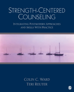 Strength-Centered Counseling: Integrating Postmodern Approaches and Skills with Practice