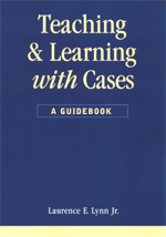 Teaching and Learning with Cases: A Guidebook