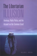 The Libertarian Illusion: Ideology, Public Policy, and the Assault on the Common Good