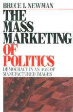 The Mass Marketing of Politics: Democracy in an Age of Manufactured Images