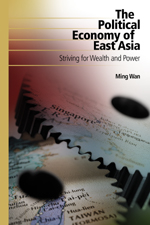 The Political Economy of East Asia: Striving for Wealth and Power