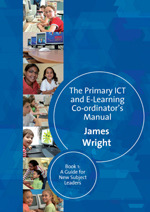 The Primary ICT and E-Learning Co-ordinator's Manual: Book 1: A Guide for New Subject Leaders