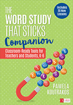 The Word Study That Sticks Companion: Classroom-Ready Tools for Teachers and Students, Grades K-6