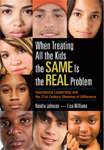 When Treating All the Kids the SAME Is the REAL Problem: Educational Leadership and the 21st Century Dilemma of Difference