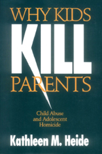 Why Kids Kill Parents: Child Abuse and Adolescent Homicide
